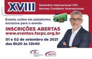 XVII Seminário Internacional CPC - Normas Contábeis Internacionais, de 01 e 02 de setembro de 2021. Online em plataforma digital fechada para o evento. Proporcionar uma visão prática do atual estágio de adoção das normas internacionais de relatórios financeiros (IFRS – International Financial Reporting Standards) no Brasil e das mudanças mais relevantes que estão em andamento e/ou por vir conforme a agenda do IASB e do CPC. Créditos nos programas de educação profissional continuada: APIMEC - 2 créditos | CFC - 8 pontos | IBGC - 3 créditos Saiba mais: http://www.eventos.facpc.org.br/home/XVIISeminarioCPC